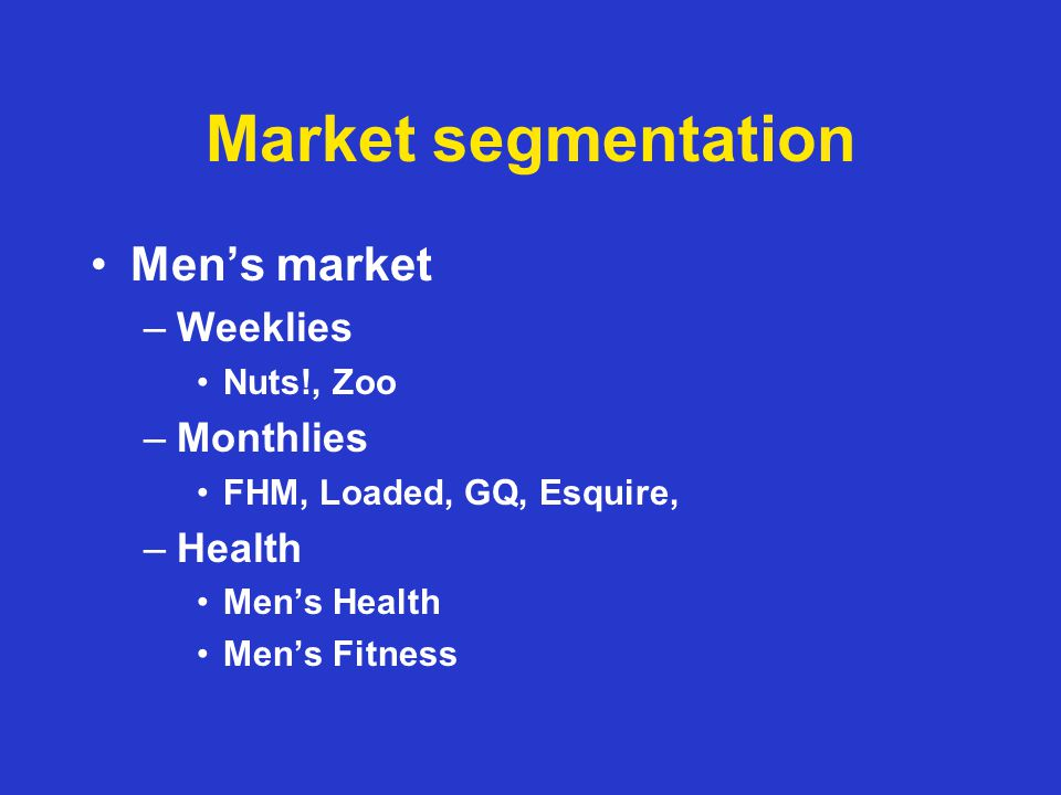 Market segmentation Music –General NME, Q, The Fly, Mojo –Niche Metal Hammer Uncut –Special interest Guitarist Rhythm Computer Music