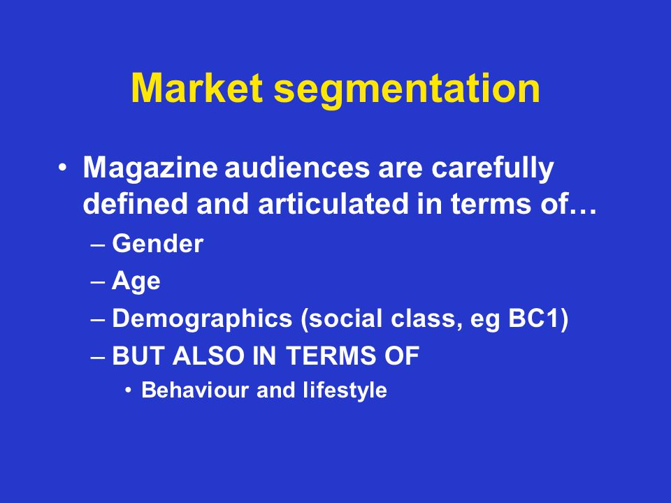 The seven ages of magazine readers* Magazines are always aimed at discrete audiences –A key difference from newspapers Its not just about demographics –Gender, age, social class Its about behaviour, lifestyle, life-stage, politics, shopping habits, hopes and fears * Media Week, 2008