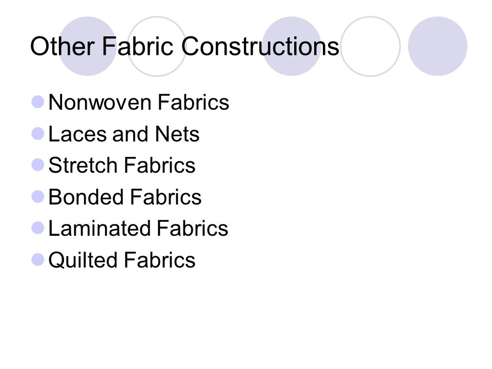 Other Fabric Constructions Nonwoven Fabrics Laces and Nets Stretch Fabrics Bonded Fabrics Laminated Fabrics Quilted Fabrics