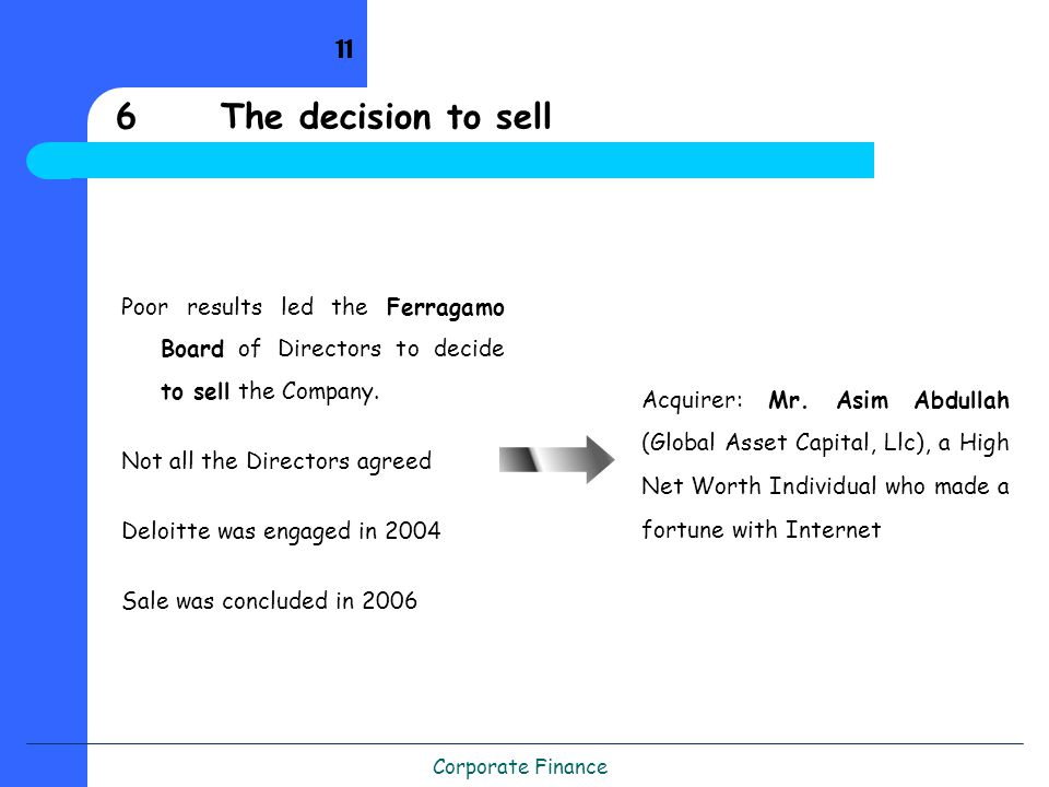 Corporate Finance 6The decision to sell Poor results led the Ferragamo Board of Directors to decide to sell the Company.