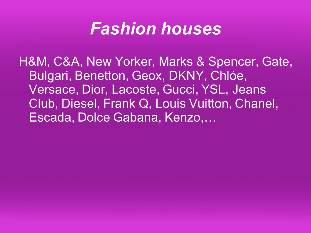 Fashion houses H&M, C&A, New Yorker, Marks & Spencer, Gate, Bulgari, Benetton, Geox, DKNY, Chlóe, Versace, Dior, Lacoste, Gucci, YSL, Jeans Club, Dies