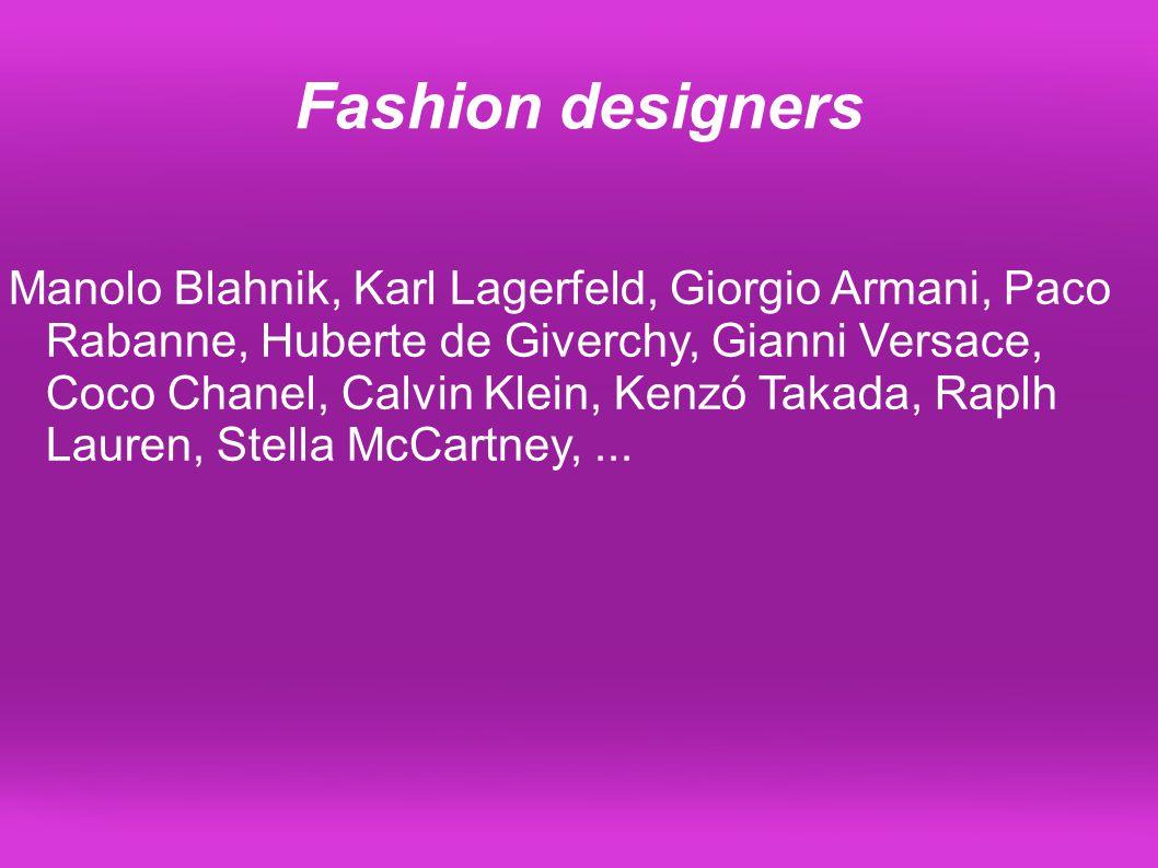 Fashion designers Manolo Blahnik, Karl Lagerfeld, Giorgio Armani, Paco Rabanne, Huberte de Giverchy, Gianni Versace, Coco Chanel, Calvin Klein, Kenzó Takada, Raplh Lauren, Stella McCartney,...