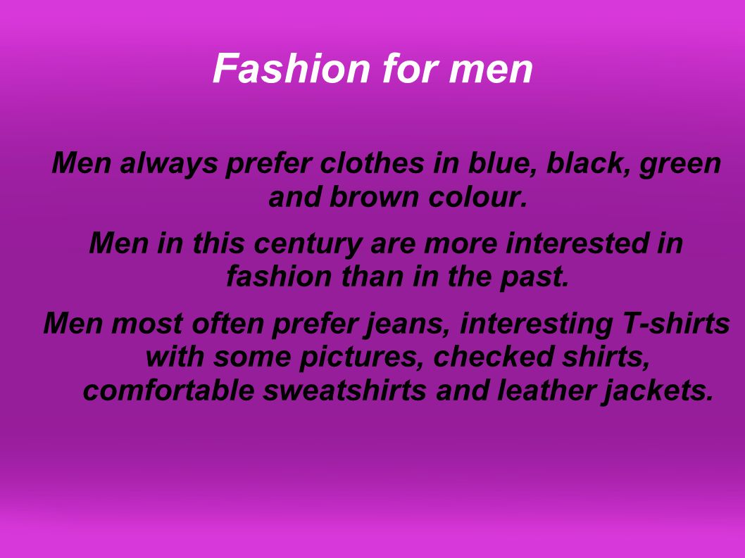 Fashion for men Men always prefer clothes in blue, black, green and brown colour.