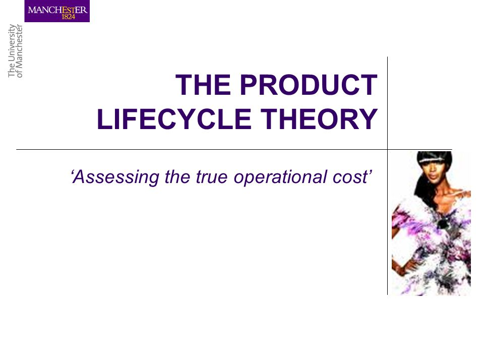 THE PRODUCT LIFECYCLE THEORY Assessing the true operational cost