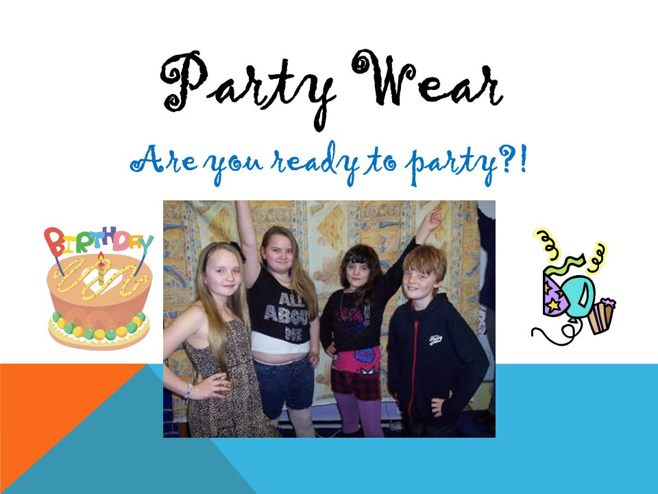 Party Wear Are you ready to party?!