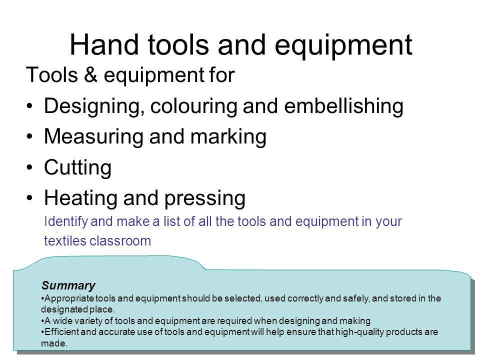Hand tools and equipment Tools & equipment for Designing, colouring and embellishing Measuring and marking Cutting Heating and pressing Identify and m
