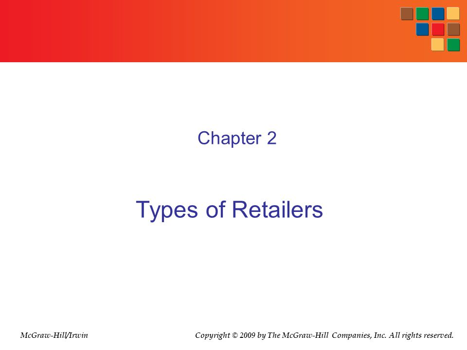 Types of Retailers Chapter 2 McGraw-Hill/Irwin Copyright © 2009 by The McGraw-Hill Companies, Inc. All rights reserved.