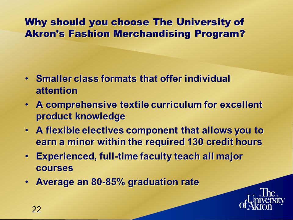 22 Why should you choose The University of Akrons Fashion Merchandising Program.