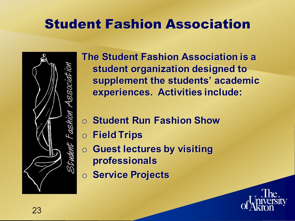 23 Student Fashion Association The Student Fashion Association is a student organization designed to supplement the students academic experiences.