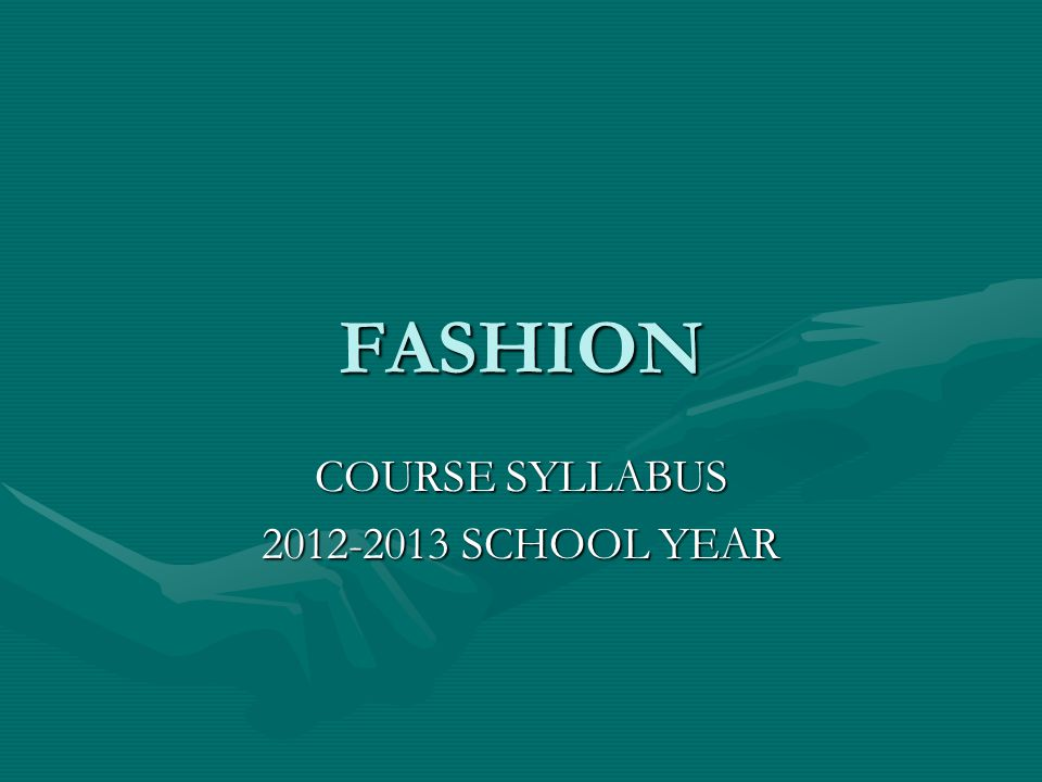 FASHION Fashion is a one semester, one-credit courseFashion is a one semester, one-credit course For students who are interested in fashion, accessories, textiles and fashion design.
