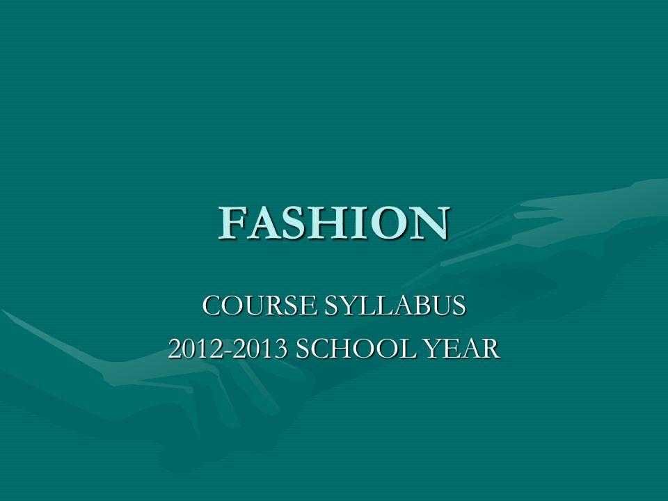 FASHION COURSE SYLLABUS 2012-2013 SCHOOL YEAR