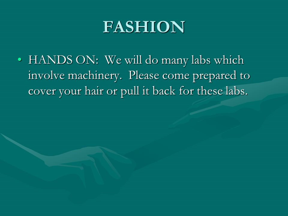 FASHION HANDS ON: We will do many labs which involve machinery.