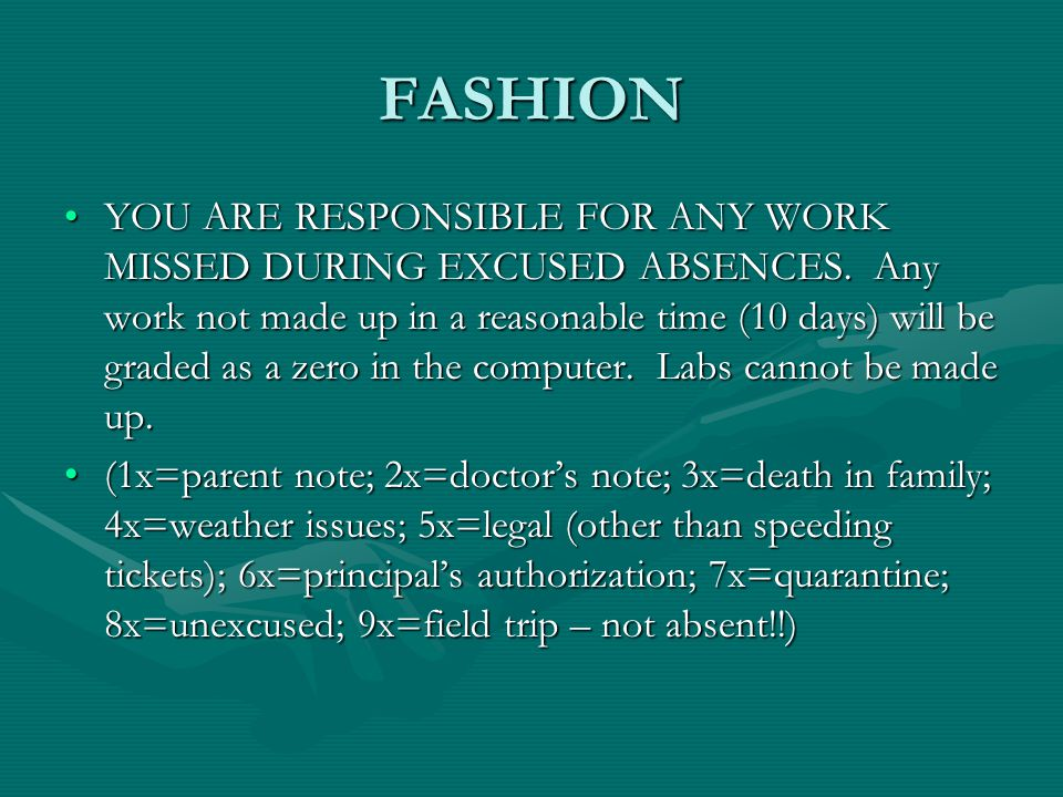 FASHION YOU ARE RESPONSIBLE FOR ANY WORK MISSED DURING EXCUSED ABSENCES.