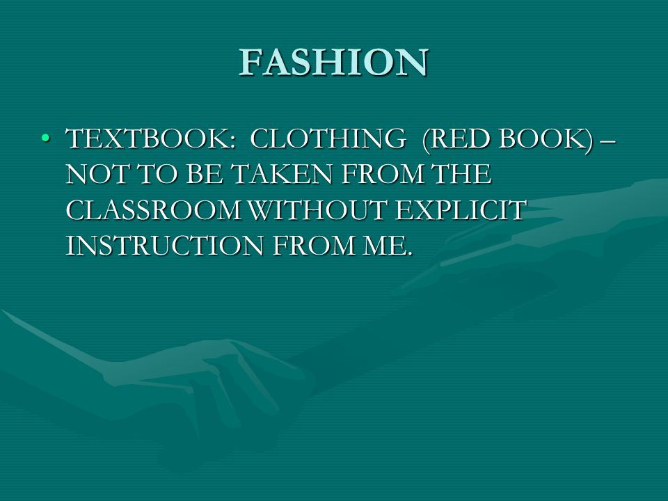 FASHION TEXTBOOK: CLOTHING (RED BOOK) – NOT TO BE TAKEN FROM THE CLASSROOM WITHOUT EXPLICIT INSTRUCTION FROM ME.TEXTBOOK: CLOTHING (RED BOOK) – NOT TO BE TAKEN FROM THE CLASSROOM WITHOUT EXPLICIT INSTRUCTION FROM ME.
