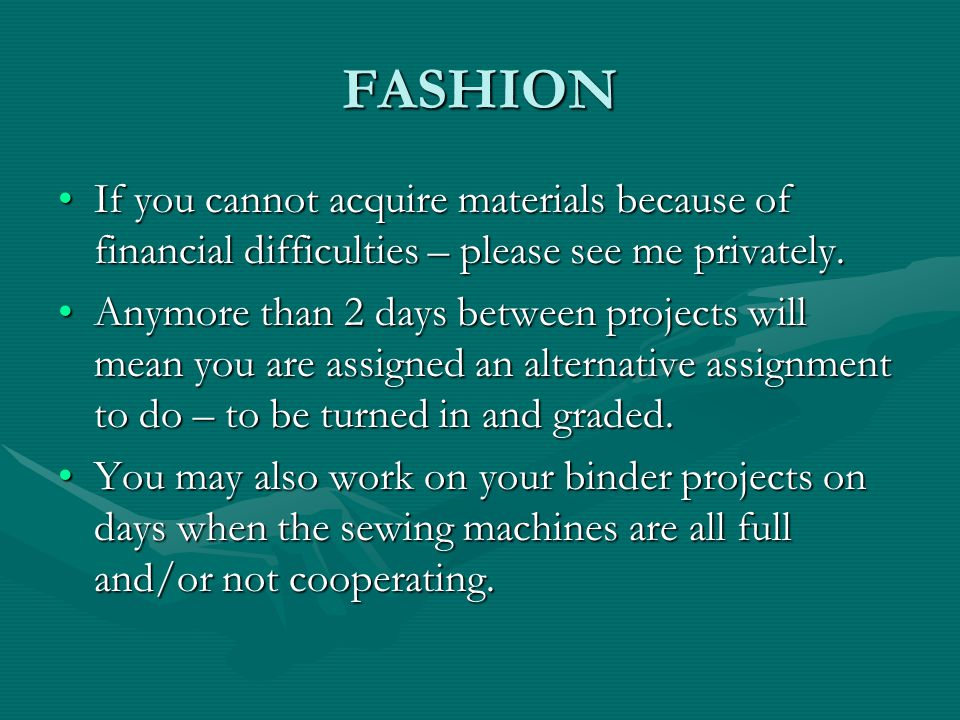 FASHION If you cannot acquire materials because of financial difficulties – please see me privately.If you cannot acquire materials because of financial difficulties – please see me privately.