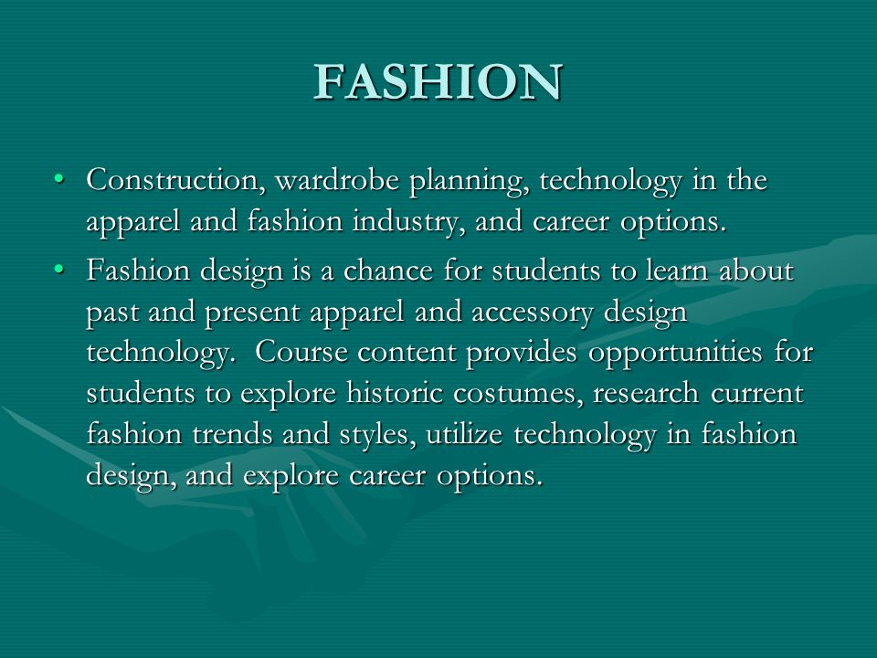 FASHION Construction, wardrobe planning, technology in the apparel and fashion industry, and career options.Construction, wardrobe planning, technology in the apparel and fashion industry, and career options.