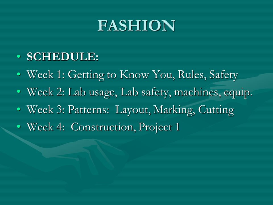 FASHION CLASSROOM RULES: Maintain a positive attitude – negative attitudes are very contagious Maintain a positive attitude – negative attitudes are very contagious Respect other people and equipment in the classroom at all times Come to class prepared to work.