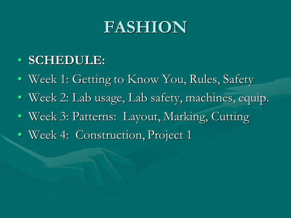 FASHION SCHEDULE:SCHEDULE: Week 1: Getting to Know You, Rules, SafetyWeek 1: Getting to Know You, Rules, Safety Week 2: Lab usage, Lab safety, machines, equip.Week 2: Lab usage, Lab safety, machines, equip.