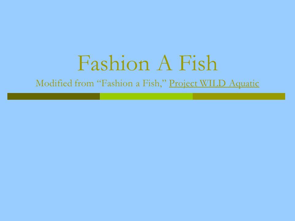 Fashion A Fish Modified from Fashion a Fish, Project WILD Aquatic