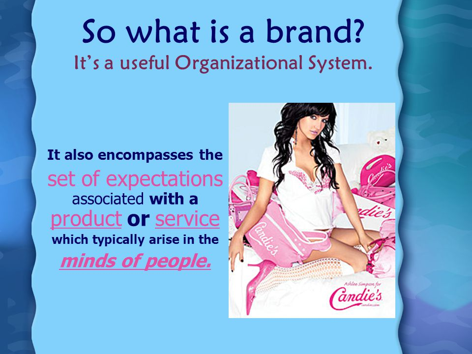 So what is a brand. Its a useful Organizational System.