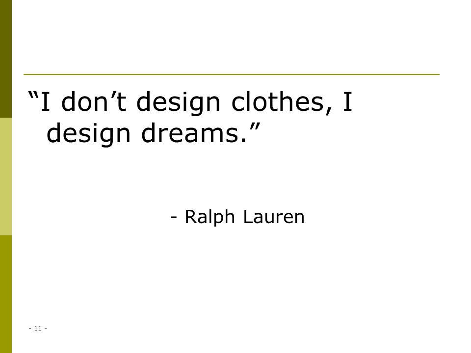 I dont design clothes, I design dreams. - Ralph Lauren - 11 -