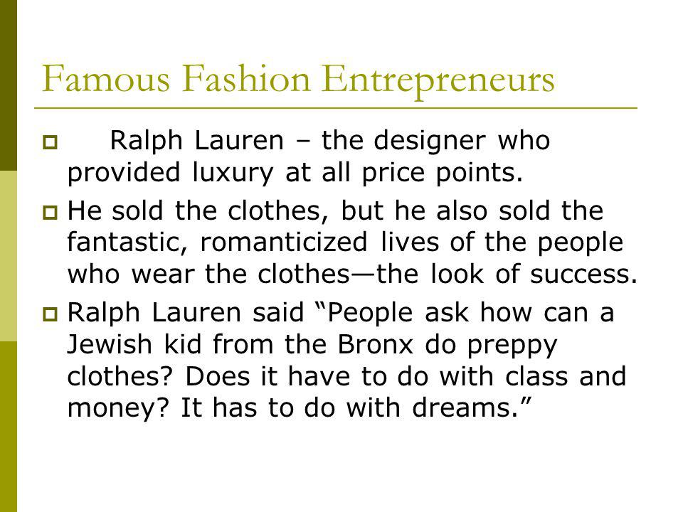 Famous Fashion Entrepreneurs Ralph Lauren – the designer who provided luxury at all price points.