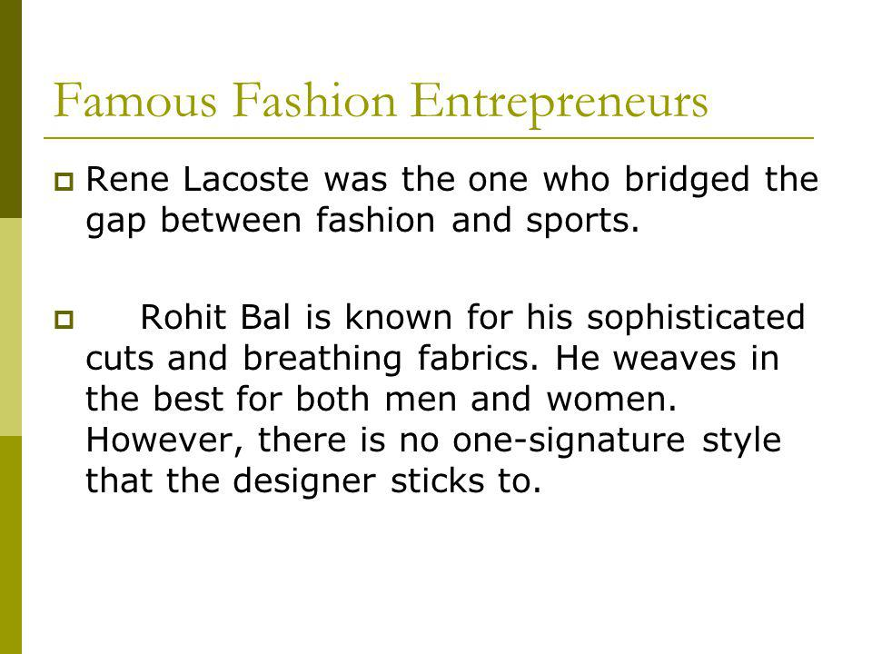 Famous Fashion Entrepreneurs Rene Lacoste was the one who bridged the gap between fashion and sports.