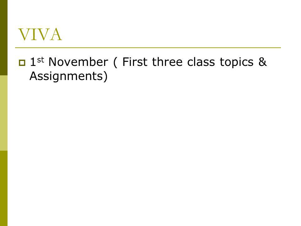 VIVA 1 st November ( First three class topics & Assignments)
