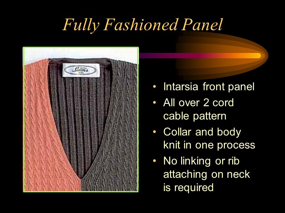 Fully Fashioned Panel Intarsia front panel All over 2 cord cable pattern Collar and body knit in one process No linking or rib attaching on neck is re