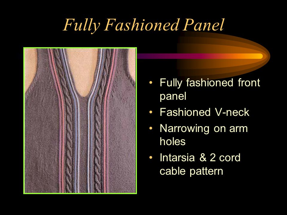 Fully Fashioned Panel Fully fashioned front panel Fashioned V-neck Narrowing on arm holes Intarsia & 2 cord cable pattern