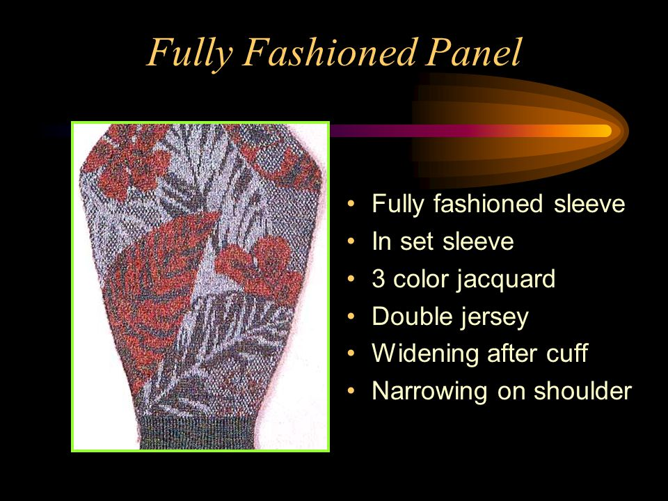 Fully Fashioned Panel Fully fashioned sleeve In set sleeve 3 color jacquard Double jersey Widening after cuff Narrowing on shoulder