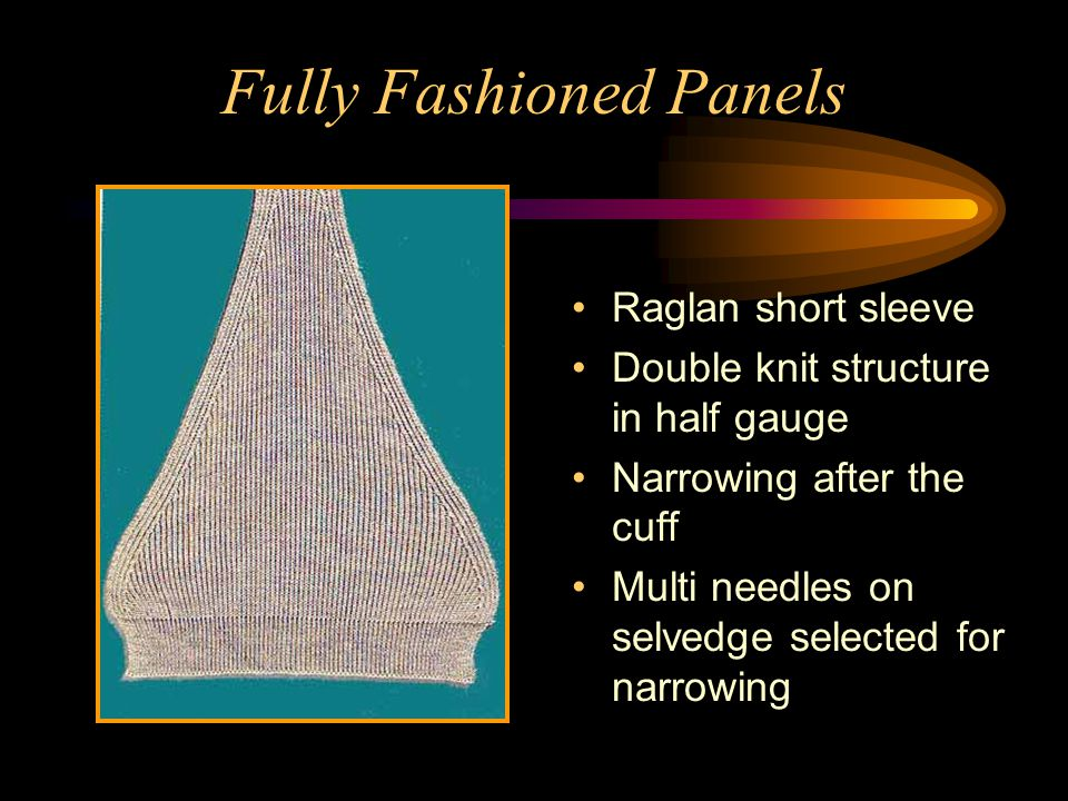 Fully Fashioned Panel The inclined wales show the narrowing on double knit structure in half gauge No fashion mark on double knit structure after narrowing