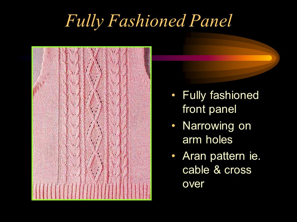 Fully Fashioned Panel Fancy neck formation with automatic edge binding Neck and front panel are knitted in one process No linking and hand sewing is required