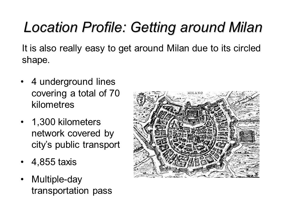 Location Profile: Getting around Milan It is also really easy to get around Milan due to its circled shape.