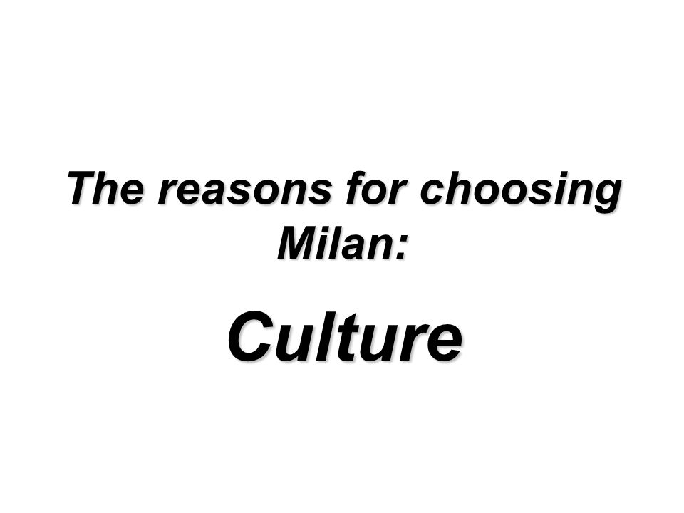 The reasons for choosing Milan: Culture