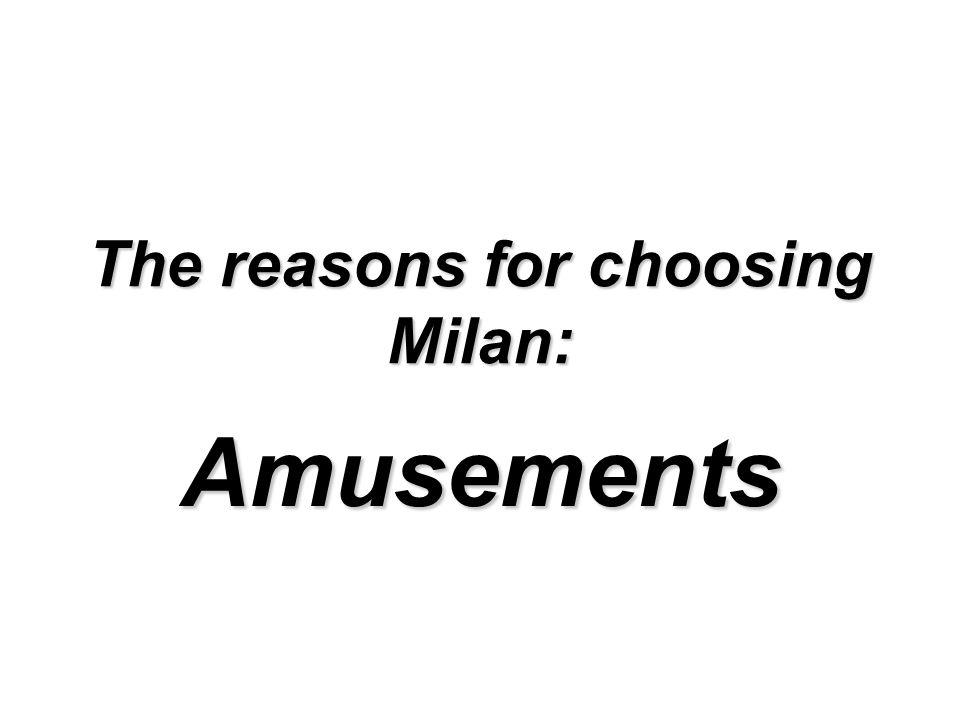 The reasons for choosing Milan: Amusements
