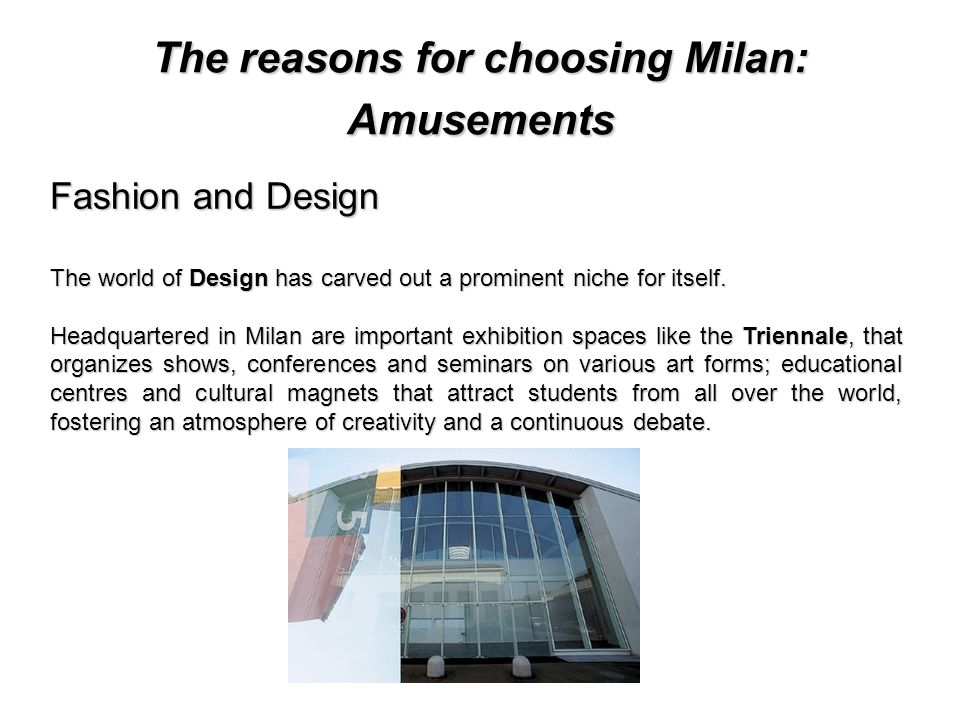 The reasons for choosing Milan: Amusements Fashion and Design The world of Design has carved out a prominent niche for itself.