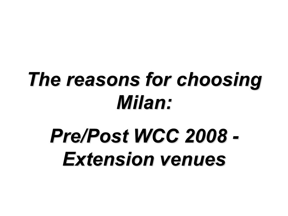 The reasons for choosing Milan: Pre/Post WCC Extension venues
