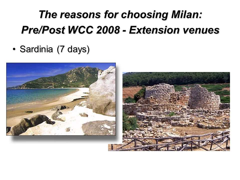 The reasons for choosing Milan: Pre/Post WCC Extension venues Sardinia (7 days)Sardinia (7 days)
