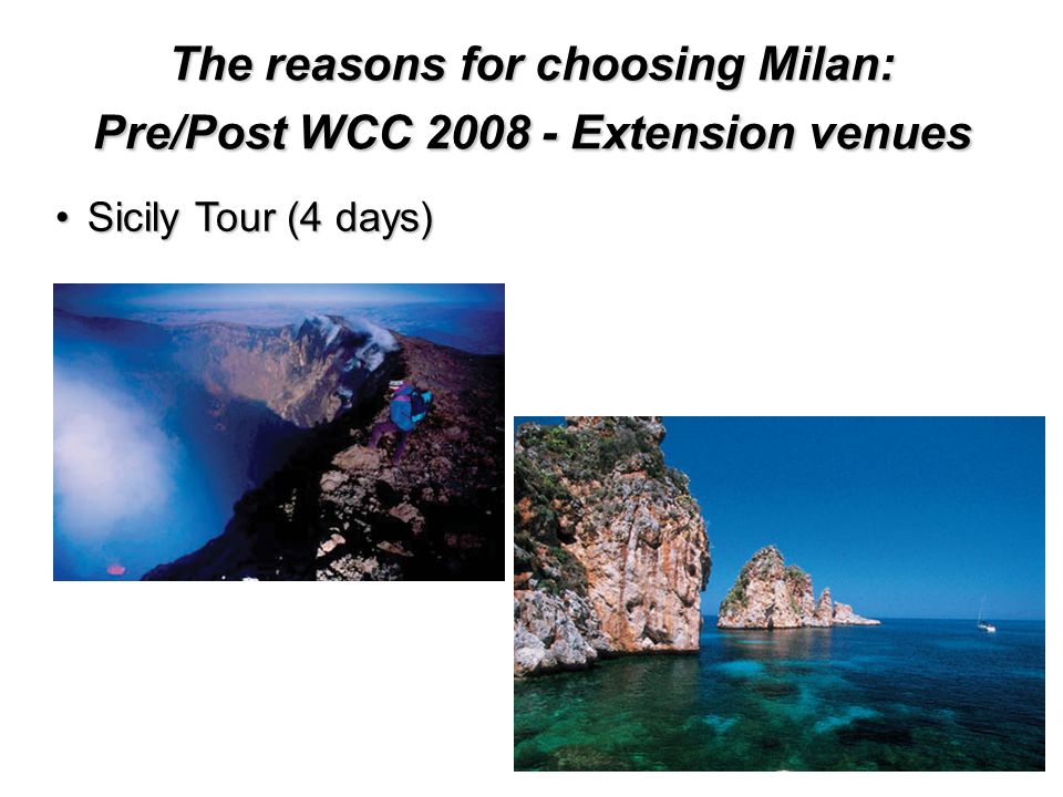 The reasons for choosing Milan: Pre/Post WCC 2008 - Extension venues Sicily Tour (4 days)Sicily Tour (4 days)