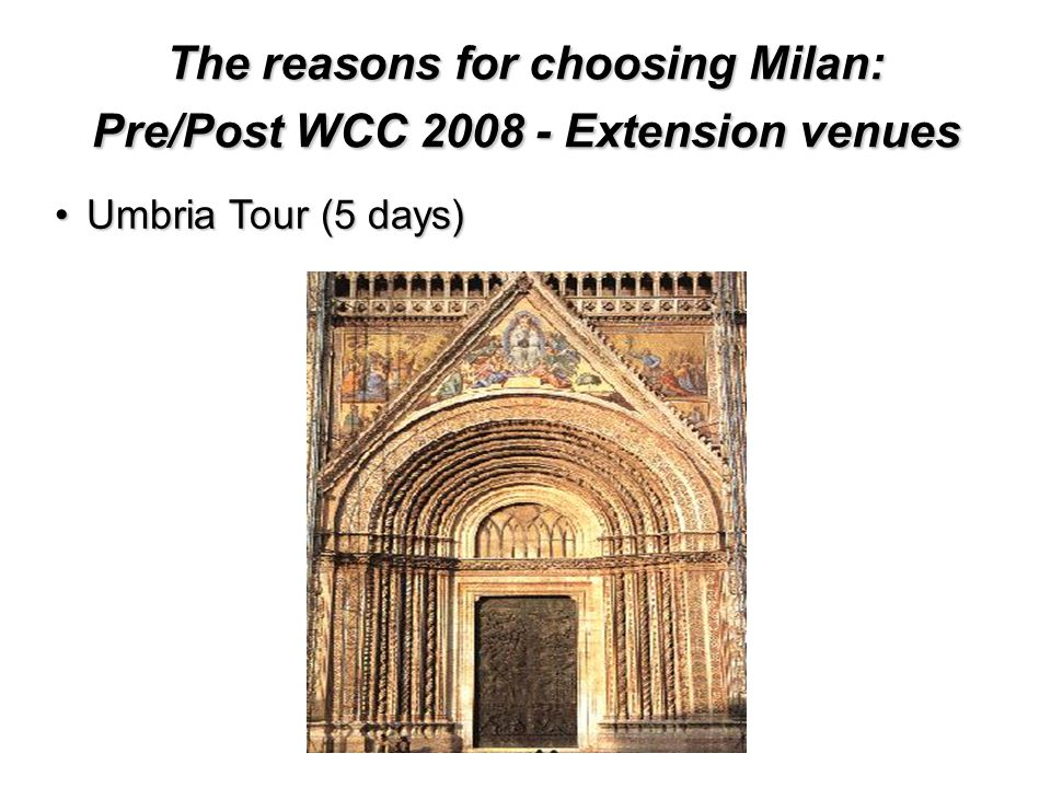 The reasons for choosing Milan: Pre/Post WCC Extension venues Umbria Tour (5 days)Umbria Tour (5 days)