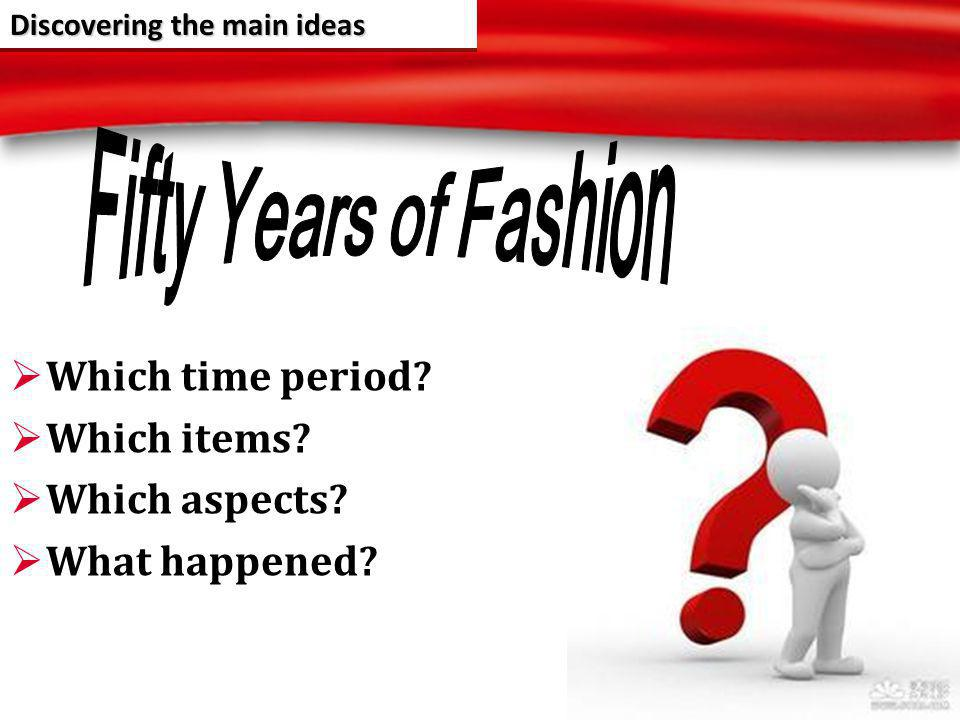 Which time period. Which items. Which aspects. What happened.