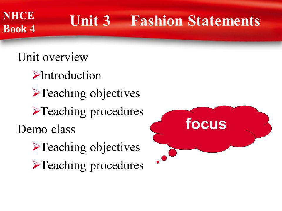 Unit 3 Fashion Statements Unit overview Introduction Teaching objectives Teaching procedures Demo class Teaching objectives Teaching procedures NHCE Book 4 focus