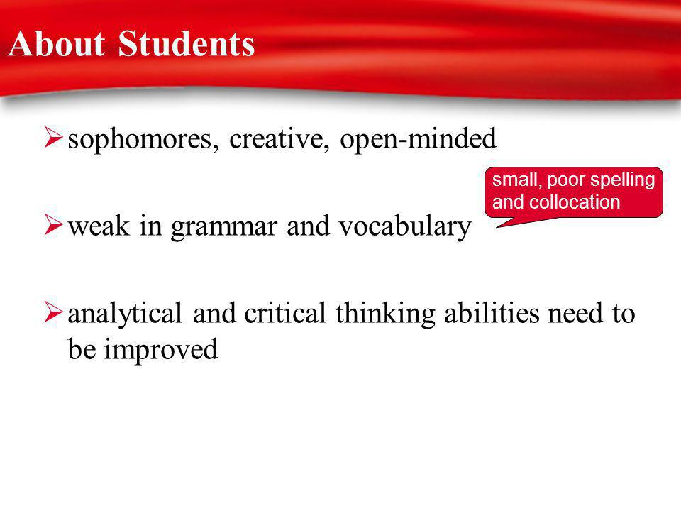 About Students sophomores, creative, open-minded weak in grammar and vocabulary analytical and critical thinking abilities need to be improved small, poor spelling and collocation