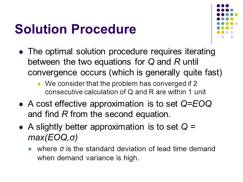 Solution Procedure The optimal solution procedure requires iterating between the two equations for Q and R until convergence occurs (which is generall
