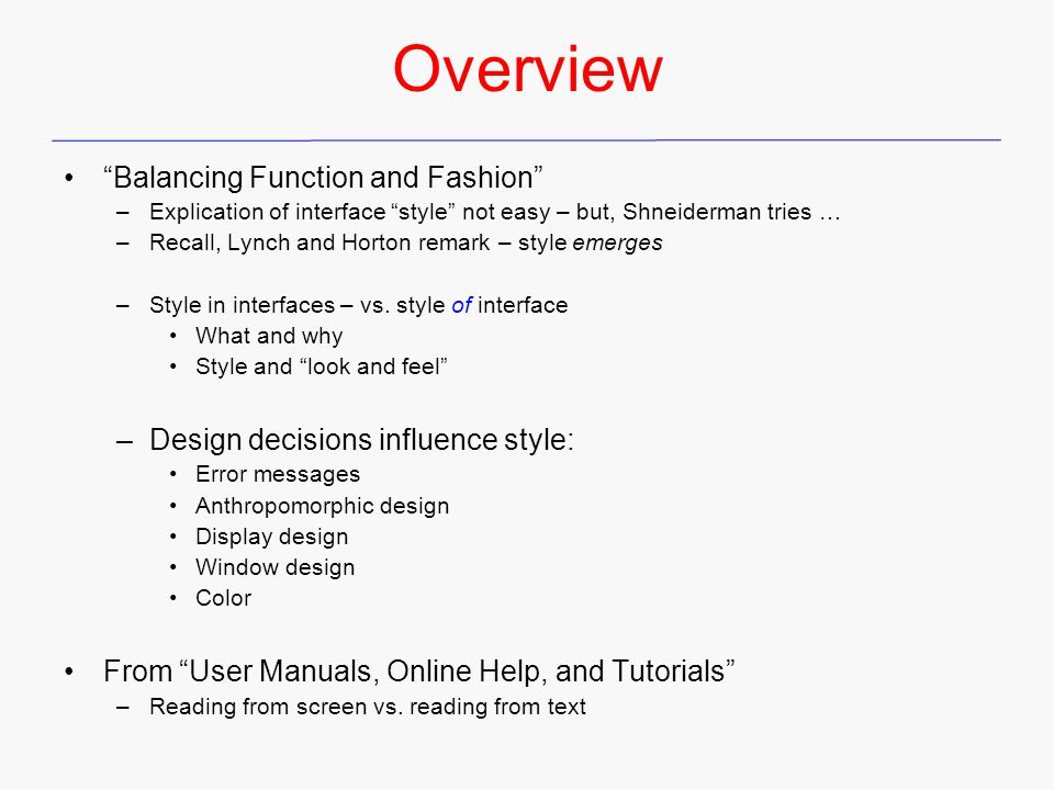 Overview Balancing Function and Fashion –Explication of interface style not easy – but, Shneiderman tries … –Recall, Lynch and Horton remark – style e