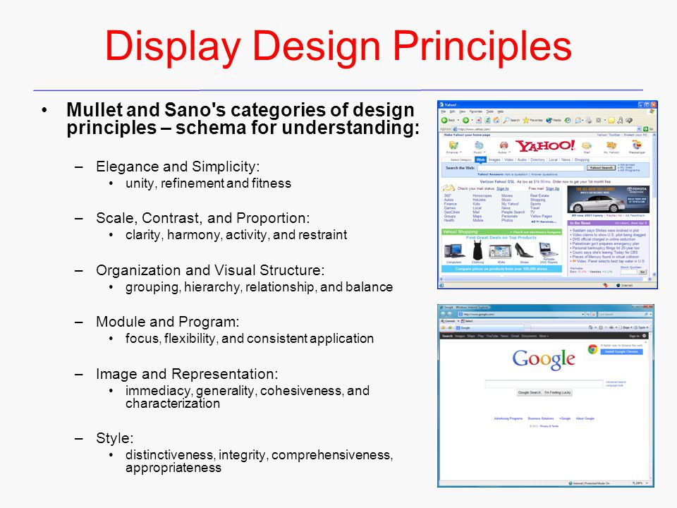 Display Design Principles Mullet and Sano's categories of design principles – schema for understanding: –Elegance and Simplicity: unity, refinement an