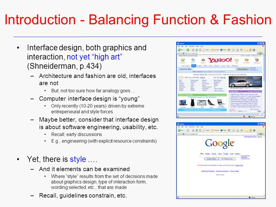 Introduction - Balancing Function & Fashion Interface design, both graphics and interaction, not yet high art (Shneiderman, p.434) –Architecture and f