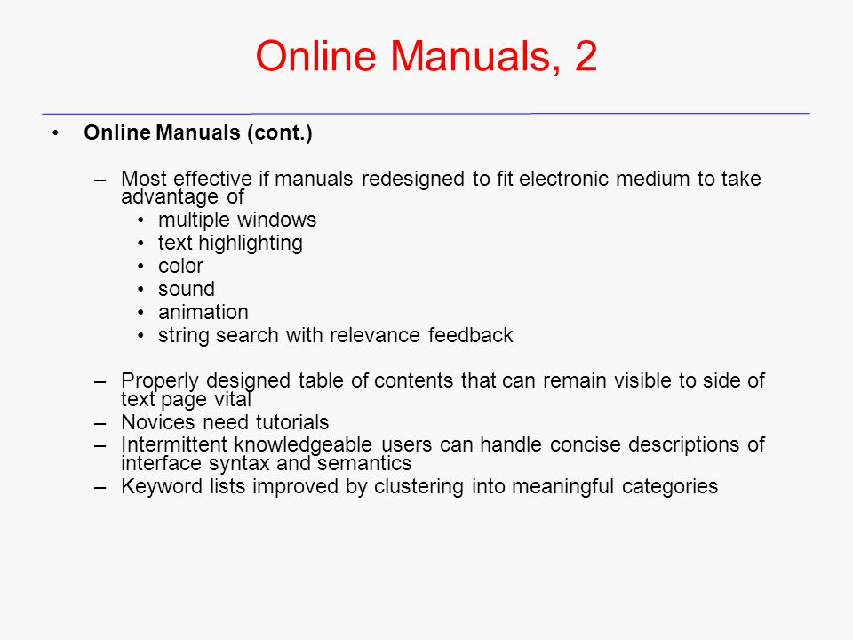 Online Manuals, 2 Online Manuals (cont.) –Most effective if manuals redesigned to fit electronic medium to take advantage of multiple windows text hig