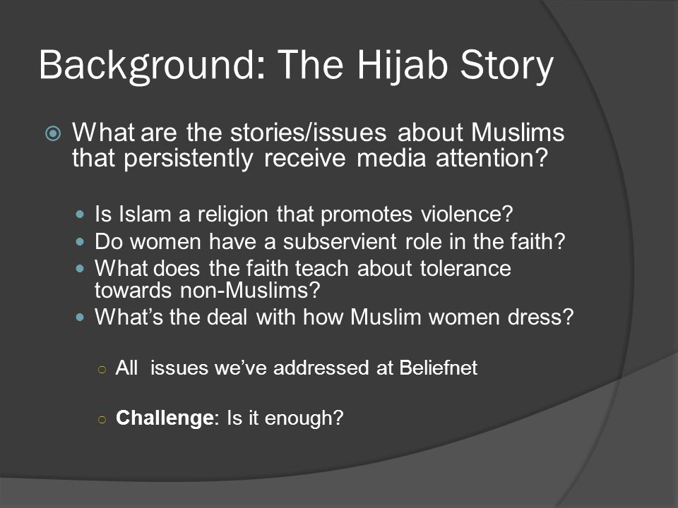 Background: The Hijab Story What are the stories/issues about Muslims that persistently receive media attention.